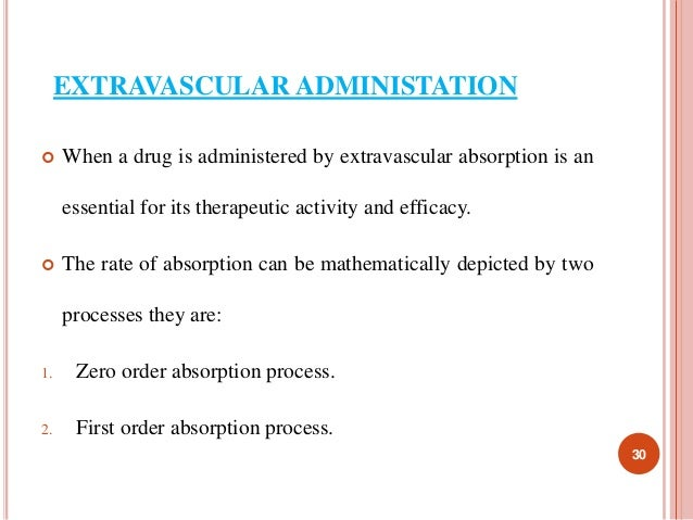 EXTRAVASCULAR ADMINISTATION   When a drug is administered by extravascular absorption is an  essential for its therapeuti...