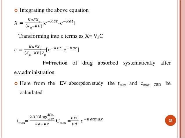 Integrating the above equation  푋 =  퐾푎퐹푋0  퐾푎−퐾퐸  [푒−퐾퐸푡-푒−퐾푎푡]  Transforming into c terms as X= VdC  푐 =  퐾푎퐹푋0  퐾푎−퐾퐸...