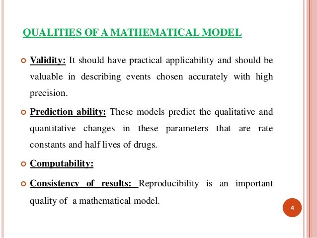 QUALITIES OF A MATHEMATICAL MODEL   Validity: It should have practical applicability and should be  valuable in describin...
