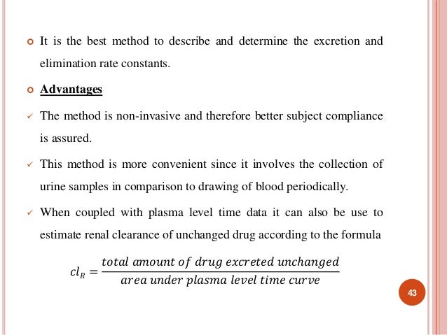  It is the best method to describe and determine the excretion and  elimination rate constants.   Advantages   The meth...