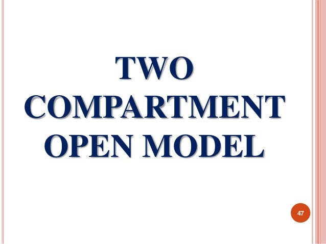 TWO  COMPARTMENT  OPEN MODEL  47