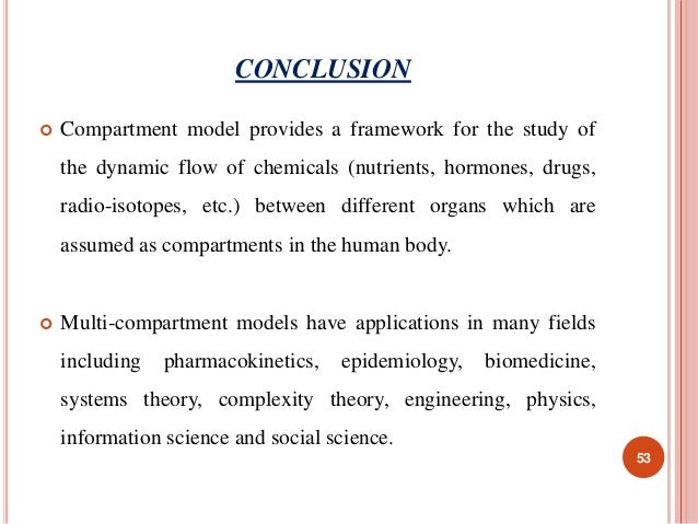 CONCLUSION   Compartment model provides a framework for the study of  the dynamic flow of chemicals (nutrients, hormones,...