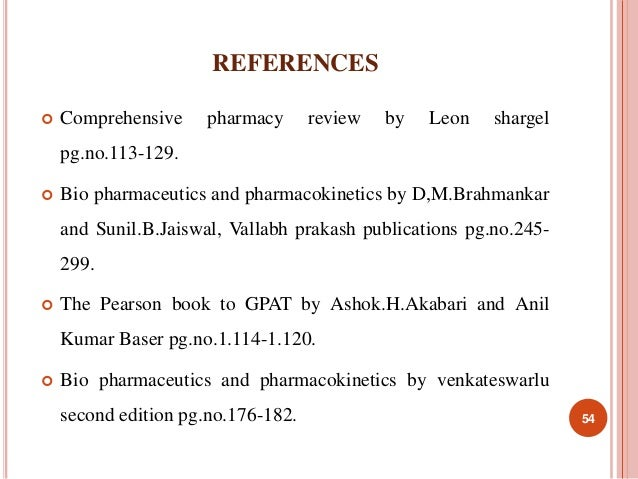 REFERENCES   Comprehensive pharmacy review by Leon shargel  pg.no.113-129.   Bio pharmaceutics and pharmacokinetics by D...