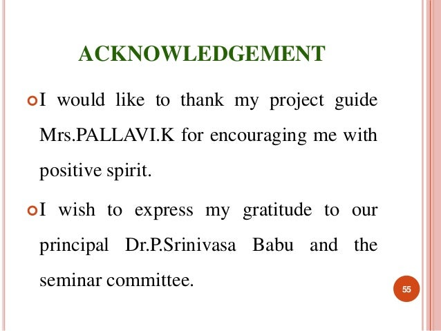 ACKNOWLEDGEMENT  I would like to thank my project guide  Mrs.PALLAVI.K for encouraging me with  positive spirit.  I wish...