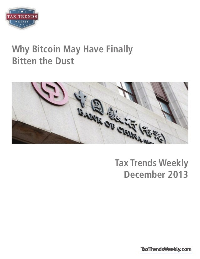 Why Bitcoin May Have Finally Bitten the Dust  2014 Tax Trends Weekly December 2013  TaxTrendsWeekly.com