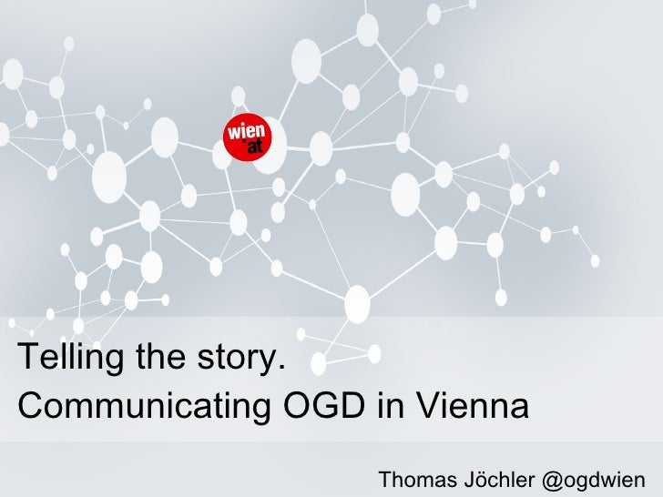 Telling the story. Communicating OGD in Vienna Thomas Jöchler @ogdwien