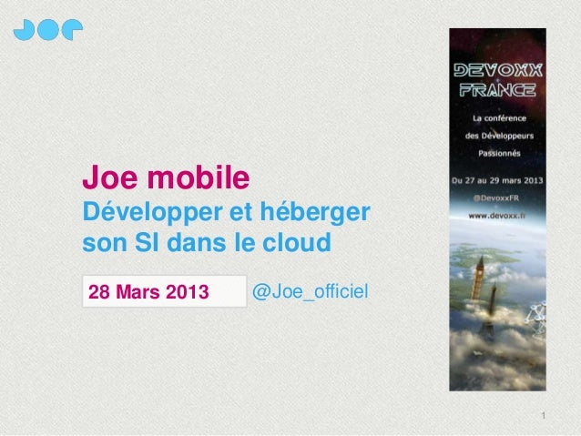 Joe mobileDévelopper et hébergerson SI dans le cloud28 Mars 2013   @Joe_officiel                               1