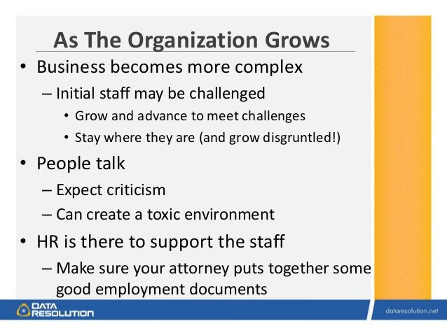 As The Organization Grows • Business becomes more complex – Initial staff may be challenged • Grow and advance to meet cha...