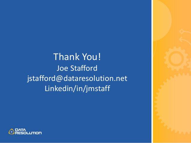 Thank You! Joe Stafford jstafford@dataresolution.net Linkedin/in/jmstaff