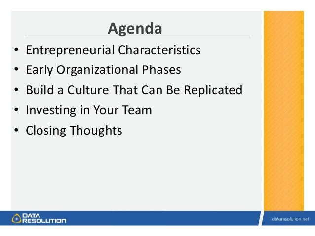 Agenda • Entrepreneurial Characteristics • Early Organizational Phases • Build a Culture That Can Be Replicated • Investin...