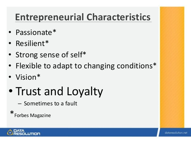 Entrepreneurial Characteristics • Passionate* • Resilient* • Strong sense of self* • Flexible to adapt to changing conditi...