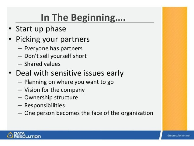In The Beginning…. • Start up phase • Picking your partners – Everyone has partners – Don't sell yourself short – Shared v...