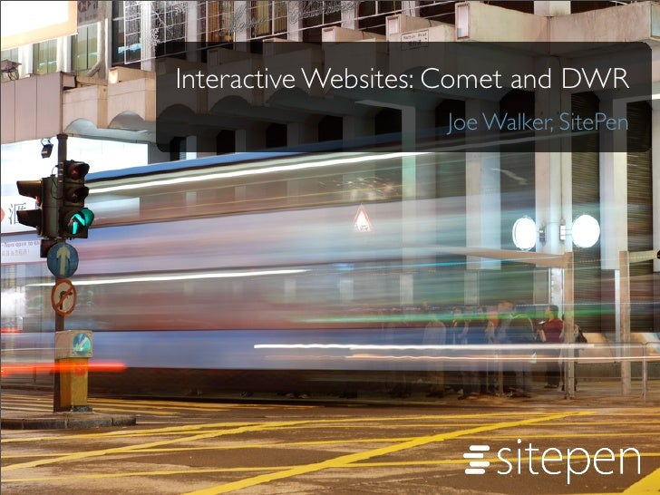 Interactive Websites: Comet and DWR                      Joe Walker, SitePen