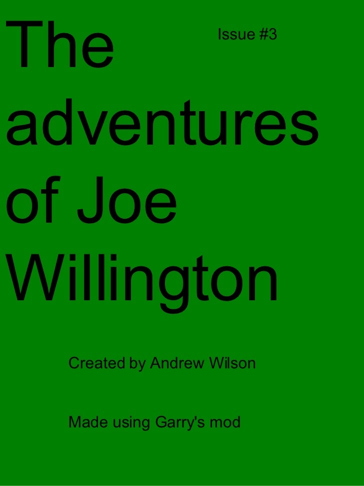 The adventures of Joe Willington Created by Andrew Wilson  Made using Garry's mod  Issue #3