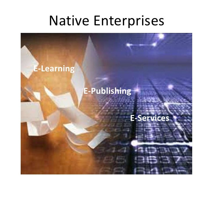 Native EnterprisesE-Learning             E-Publishing                        E-Services