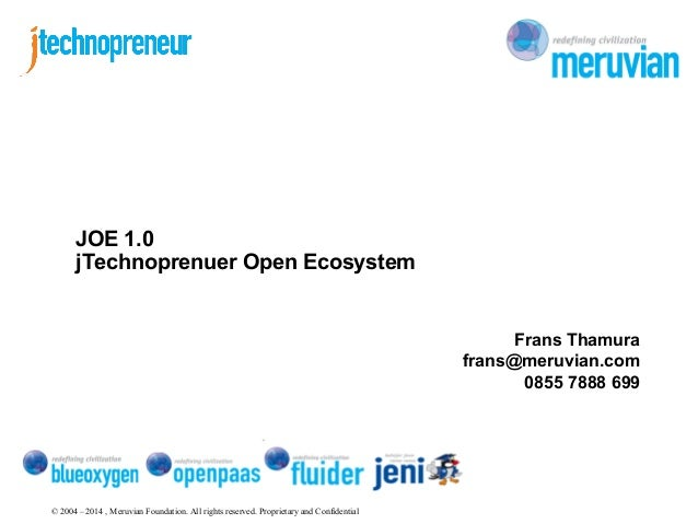 © 2004 – 2014 , Meruvian Foundation. All rights reserved. Proprietary and Confidential JOE 1.0 jTechnoprenuer Open Ecosyst...