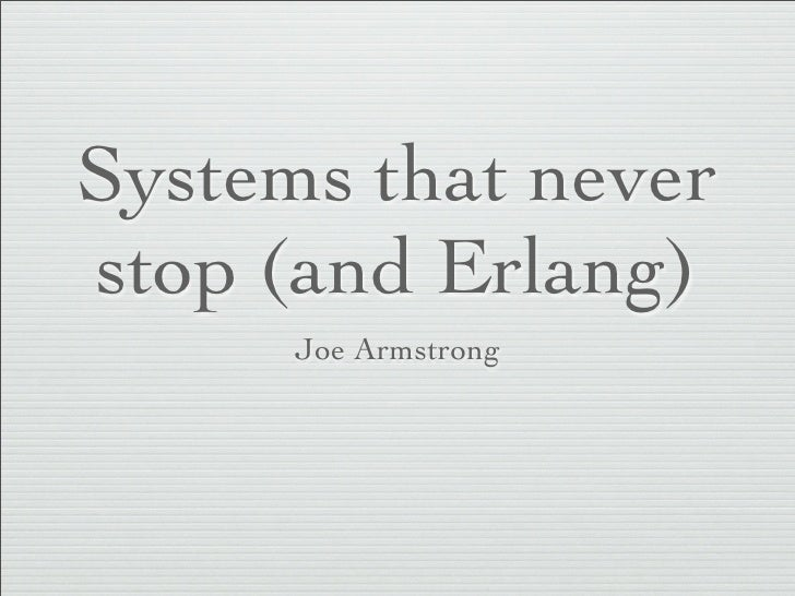 Systems that neverstop (and Erlang)      Joe Armstrong