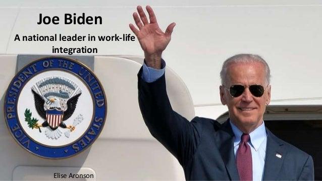 Joe Biden A national leader in work-life integration Elise Aronson