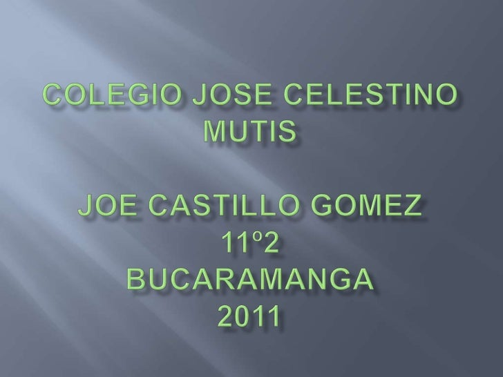 Colegio jose celestino mutisjoe castillo gomez11º2bucaramanga2011<br />