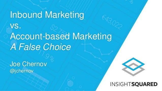 Inbound Marketing vs. Account-based Marketing A False Choice Joe Chernov @jchernov