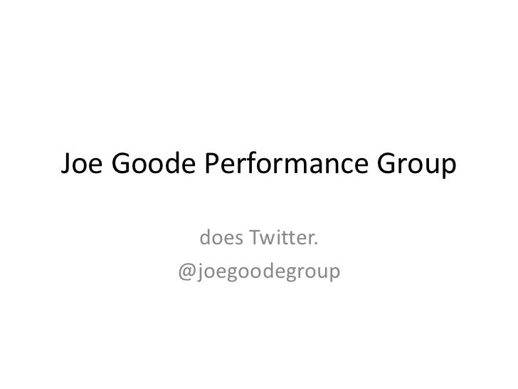 Joe Goode Performance Group<br />does Twitter.<br />@joegoodegroup<br />