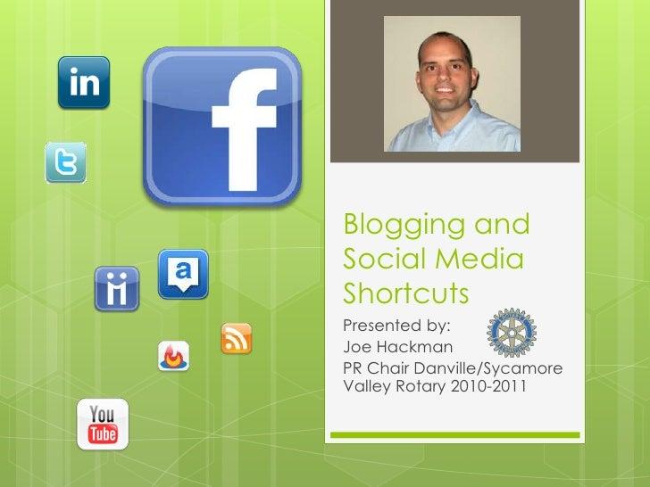 Blogging and Social Media Shortcuts<br />Presented by:<br />Joe Hackman<br />PR Chair Danville/Sycamore Valley Rotary 2010...