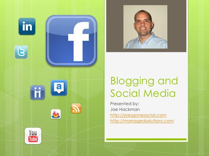Blogging and Social Media<br />Presented by:<br />Joe Hackman<br />http://joesgonesocial.com<br />http://managedsolutions....