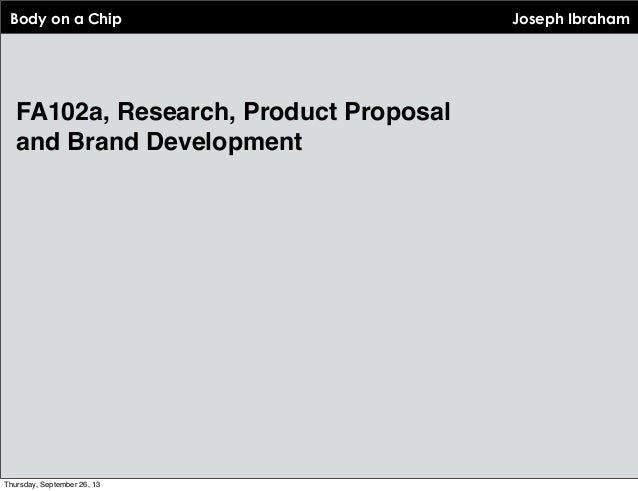 Body on a Chip FA102a, Research, Product Proposal and Brand Development Joseph Ibraham Thursday, September 26, 13