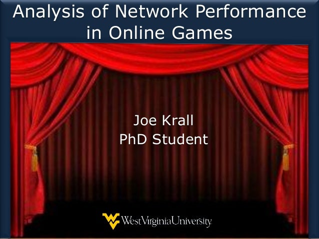 Analysis of Network Performance in Online Games Joe Krall PhD Student