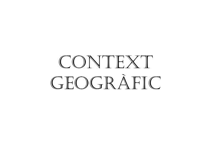 CONTEXT GEOGRÀFIC
