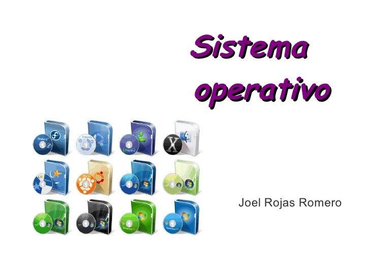Sistema  operativo <ul><li>Joel Rojas Romero </li></ul>