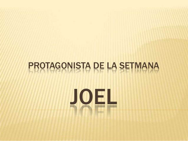 PROTAGONISTA DE LA SETMANA        JOEL