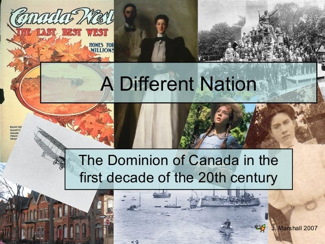 A Different Nation The Dominion of Canada in the first decade of the 20th century J. Marshall 2007