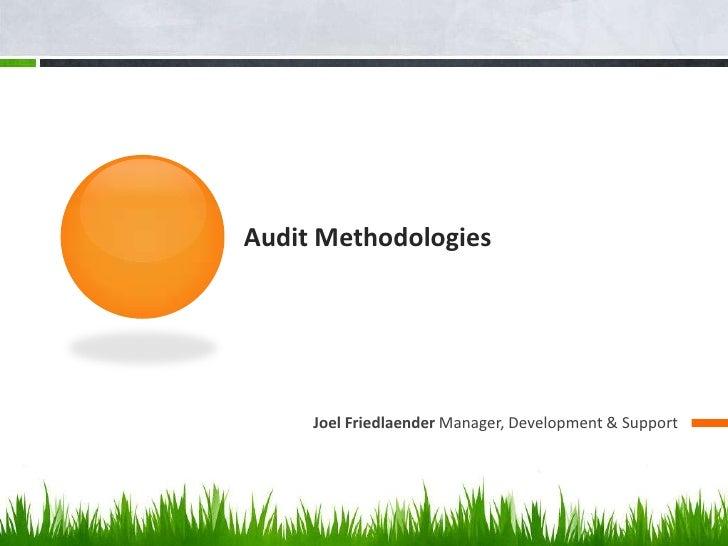 Audit Methodologies<br />Joel Friedlaender Manager, Development & Support<br />
