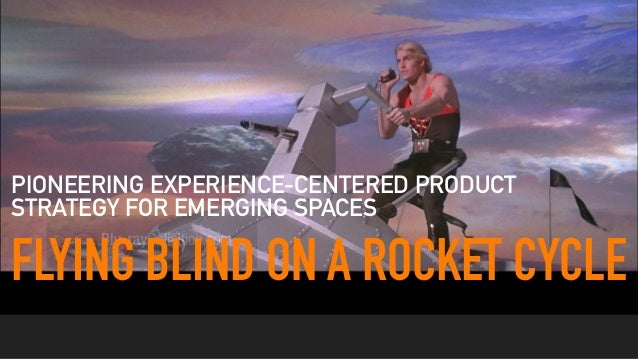 FLYING BLIND ON A ROCKET CYCLE PIONEERING EXPERIENCE-CENTERED PRODUCT STRATEGY FOR EMERGING SPACES