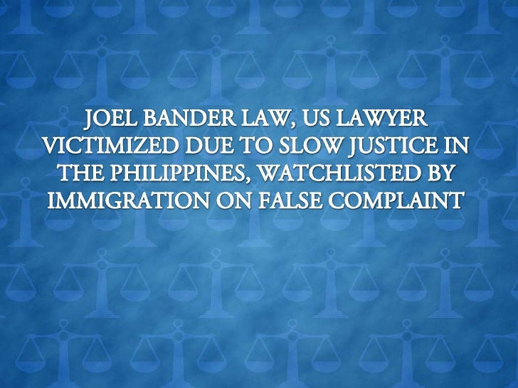 JOEL BANDER LAW, US LAWYER VICTIMIZED DUE TO SLOW JUSTICE IN THE PHILIPPINES, WATCHLISTED BY IMMIGRATION ON FALSE COMPLAIN...
