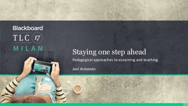 Staying one step ahead Pedagogical approaches to eLearning and teaching Joel Armando