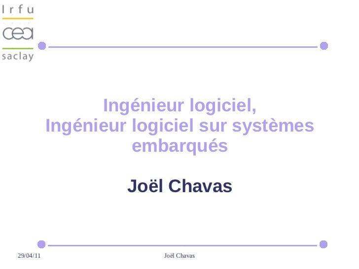 Ingénieur logiciel,           Ingénieur logiciel sur systèmes                     embarqués                    Joël Chavas...