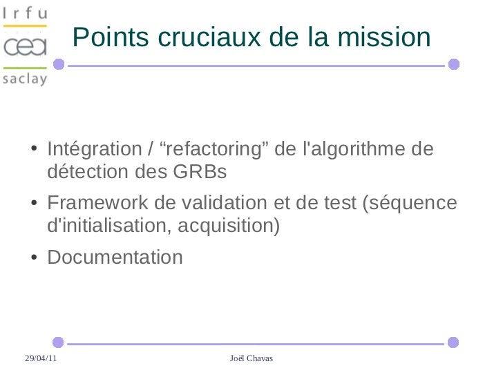 """Points cruciaux de la mission ●   Intégration / """"refactoring"""" de lalgorithme de     détection des GRBs ●   Framework de va..."""