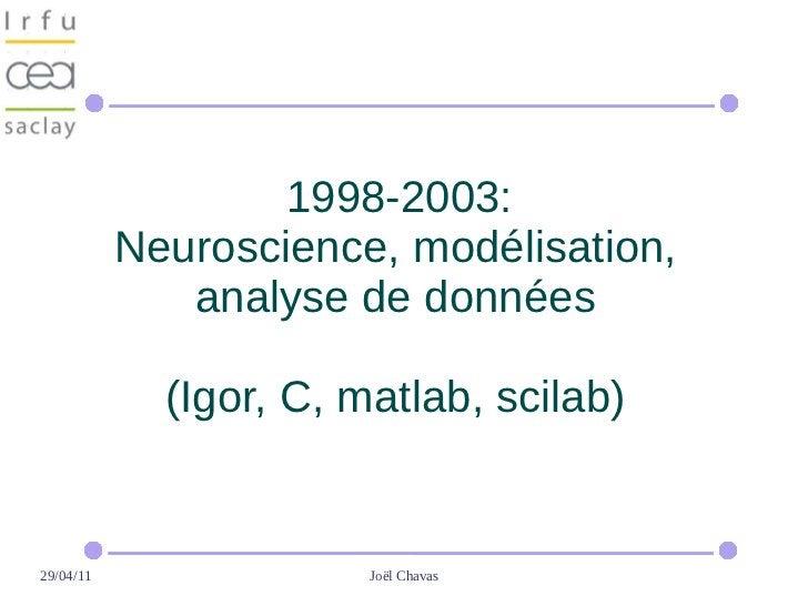 1998-2003:           Neuroscience, modélisation,              analyse de données             (Igor, C, matlab, scilab)29/0...