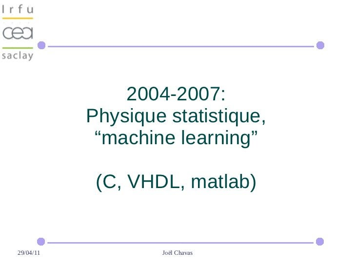 """2004-2007:           Physique statistique,            """"machine learning""""            (C, VHDL, matlab)29/04/11           Jo..."""
