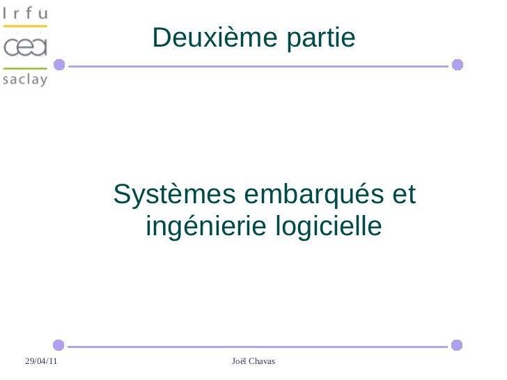 Deuxième partie           Systèmes embarqués et             ingénierie logicielle29/04/11            Joël Chavas