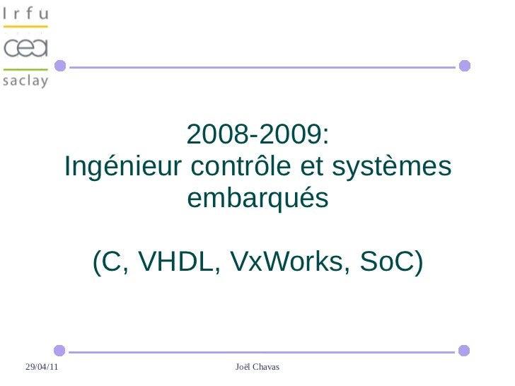 2008-2009:           Ingénieur contrôle et systèmes                     embarqués             (C, VHDL, VxWorks, SoC)29/04...