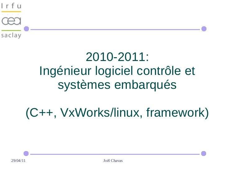 2010-2011:             Ingénieur logiciel contrôle et                systèmes embarqués           (C++, VxWorks/linux, fra...