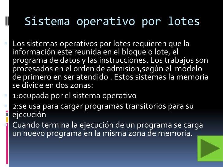 Sistema operativo por lotes<br />Los sistemas operativos por lotes requieren que la información este reunida en el bloque ...