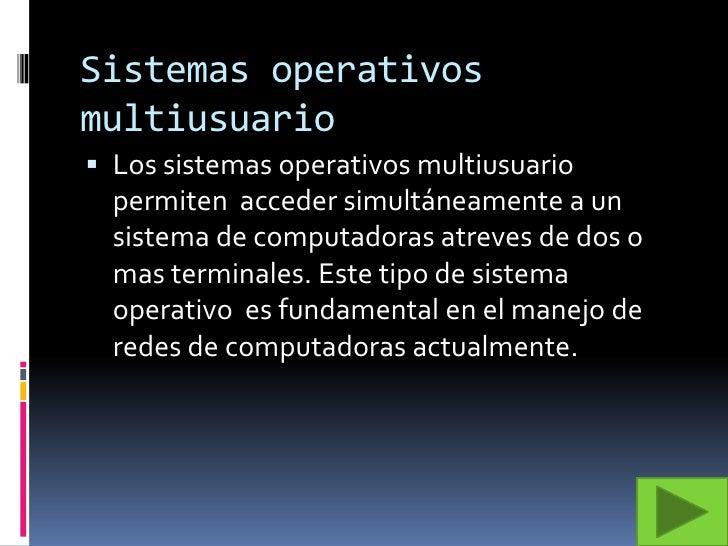 Sistemas operativos multiusuario<br />Los sistemas operativos multiusuario permiten  acceder simultáneamente a un sistema ...