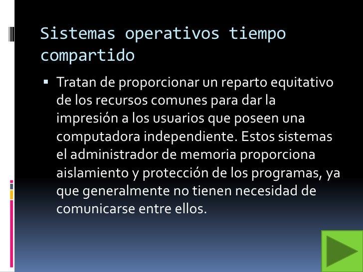 Sistemas operativos tiempo compartido<br />Tratan de proporcionar un reparto equitativo de los recursos comunes para dar l...