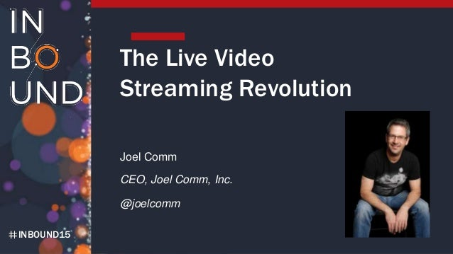 INBOUND15 The Live Video Streaming Revolution Joel Comm CEO, Joel Comm, Inc. @joelcomm