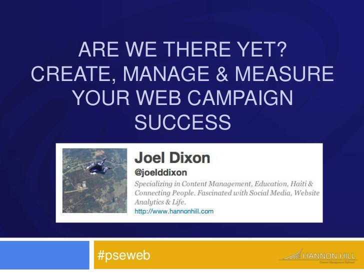 are we there yet? Create, manage & measure your web campaign success<br />#pseweb<br />