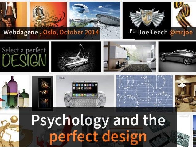 Webdagene , Oslo, October 2014 Joe Leech @mrjoe  Psychology and the  perfect design